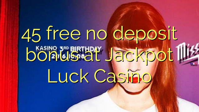45 besplatno No deposit bonus na Jackpot Luck Casino