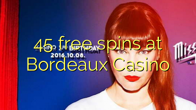 45 free spins at Bordeaux Casino
