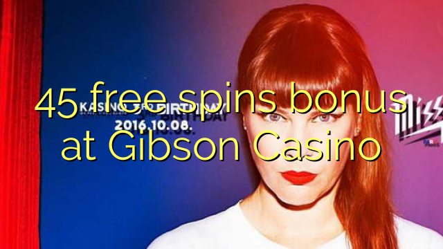 45 free spins bonus at Gibson Casino