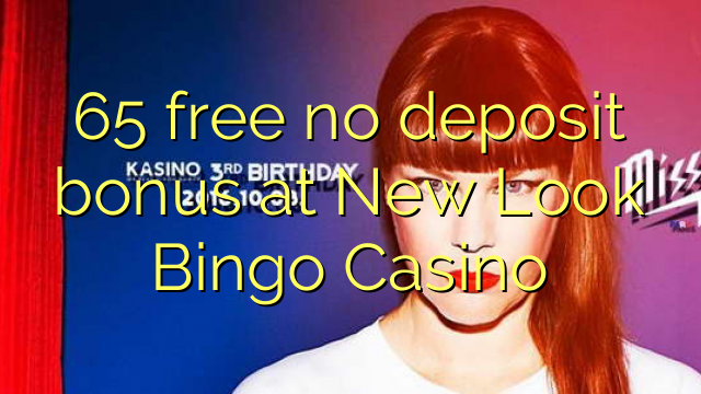 65 free no deposit bonus at New Look Bingo Casino