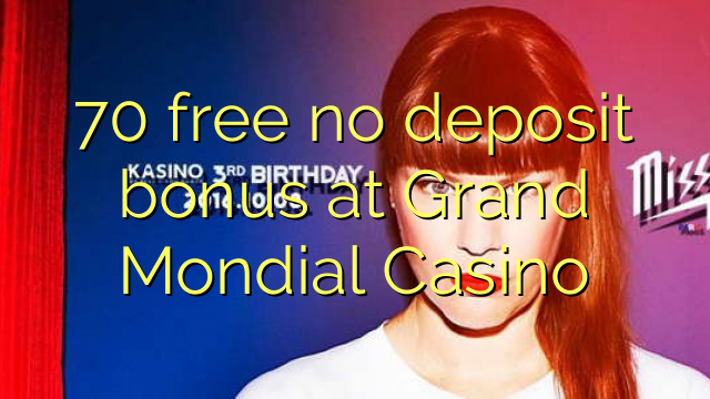 70 free no deposit bonus at Grand Mondial Casino