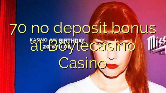 70 ບໍ່ມີເງິນຝາກຢູ່ Boylecasino Casino