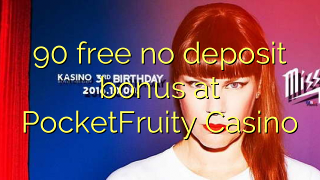 90 free no deposit bonus at PocketFruity Casino