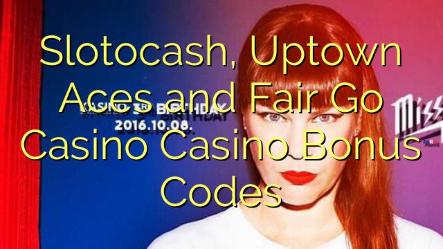 Slotocash, Uptown Ess och Fair Go Casino Casino Bonuskoder