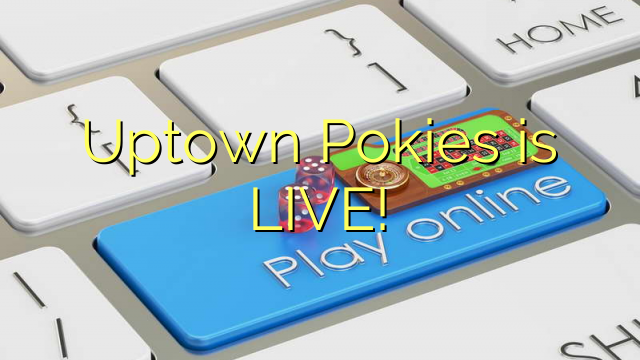 Uptown Pokies est en direct!