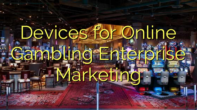 Enheder til online gambling Enterprise Marketing