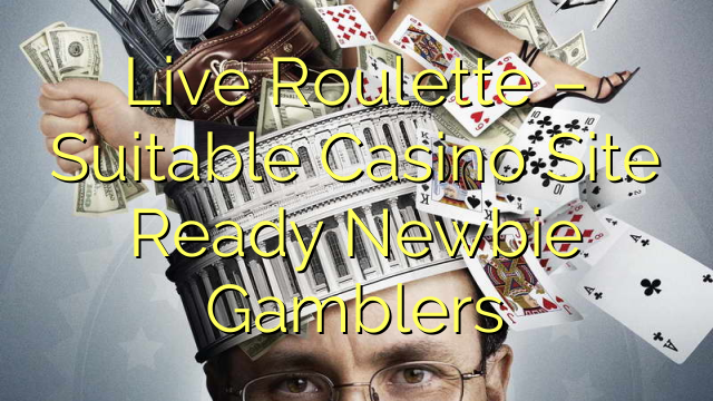 Live Roulette – Suitable Casino Site Ready Newbie Gamblers
