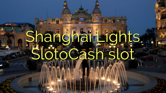 Slot di Shanghai Lights SlotoCash