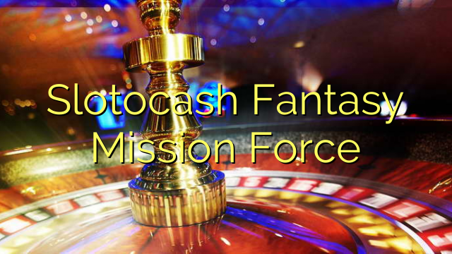 Slotocash Fantasy Mission Force