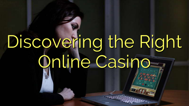 Discovering the Right Online Casino