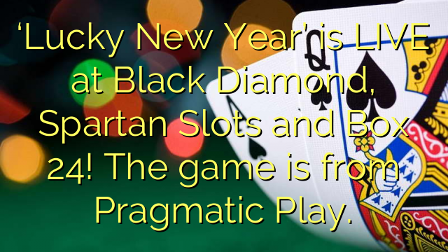 'Lucky New Year' is LIVE at Black Diamond, Spartan Slots and Box 24! The game is from Pragmatic Play.