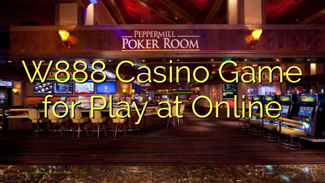 W888 Casino Game for Play at Online