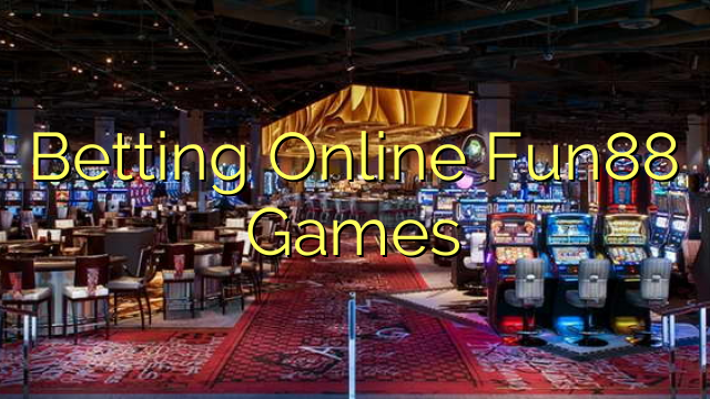 Betting Online Fun88 Games
