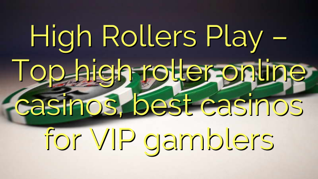 High Rollers Play – Top high roller online casinos, best casinos for VIP gamblers
