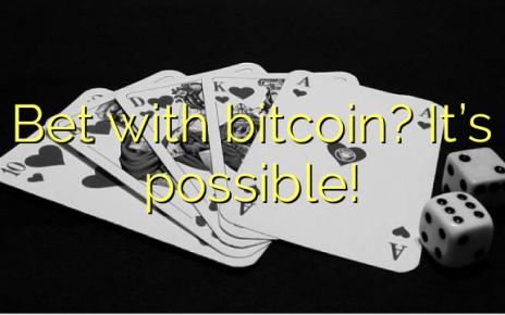 Bet tare da bitcoin? Yana yiwuwa!