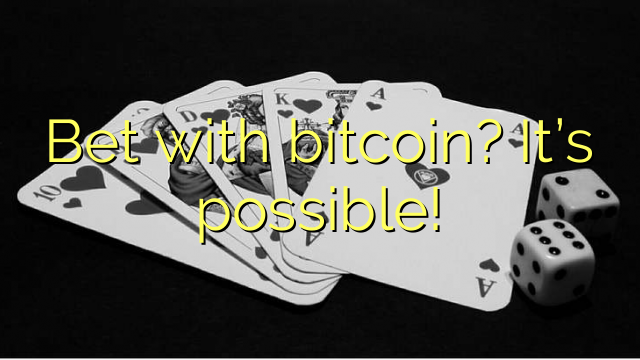 Bet with bitcoin? It's possible!