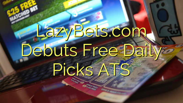 LazyBets.com Debuts Free Daily Picks ATS