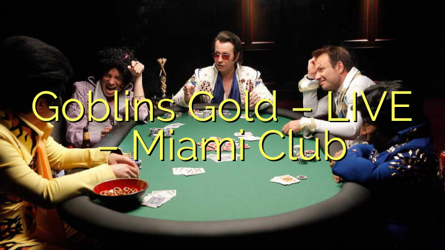 Goblins Gold - BEÒ - Club Miami