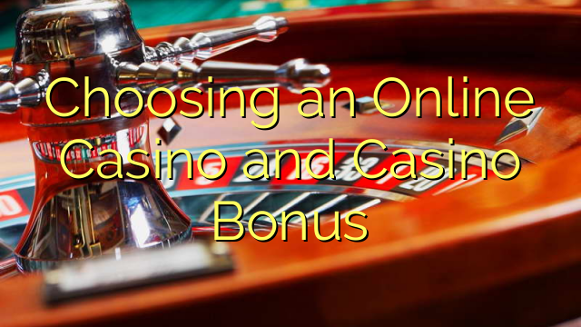 Choosing an Online Casino and Casino Bonus