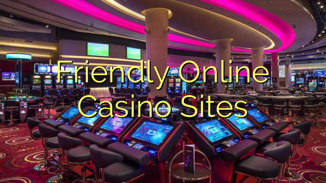 Friendly Online Casino Sites
