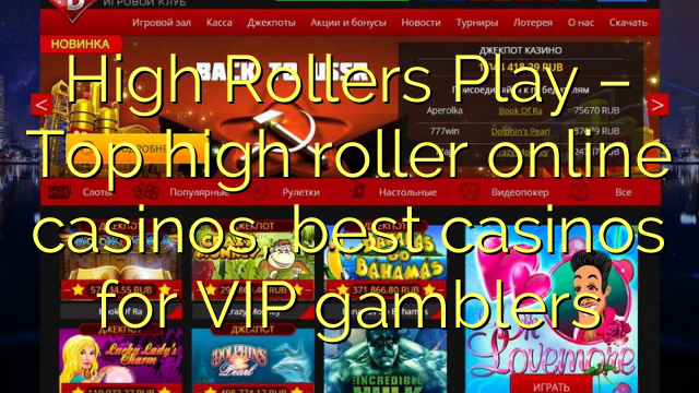 High Rollers Play - Top high roller online casinoer, bedste kasinoer til VIP spillere