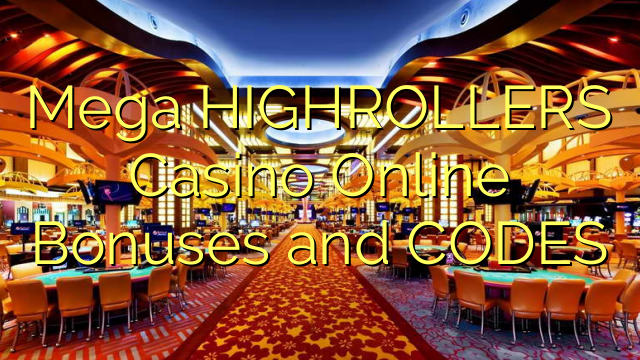 Mega HIGHROLLERS Casino Online Bonuses and CODES