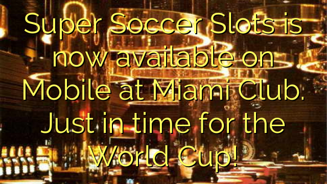 Super Soccer Slots is now available on Mobile at Miami Club. Just in time for the World Cup!