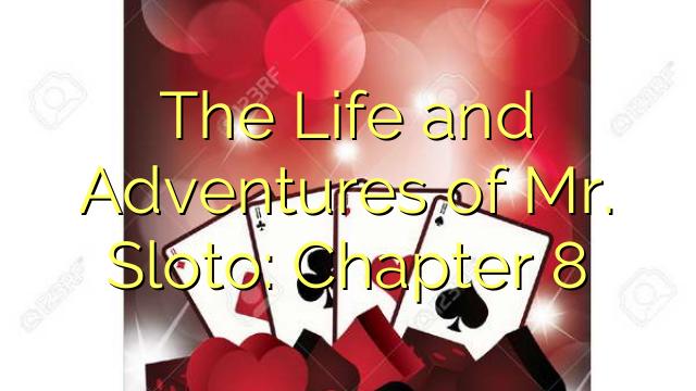 Cuộc đời và cuộc phiêu lưu của ông Sloto: Chương 8