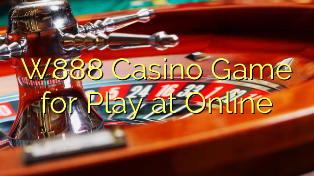 W888 Casino Game maka Play na Online