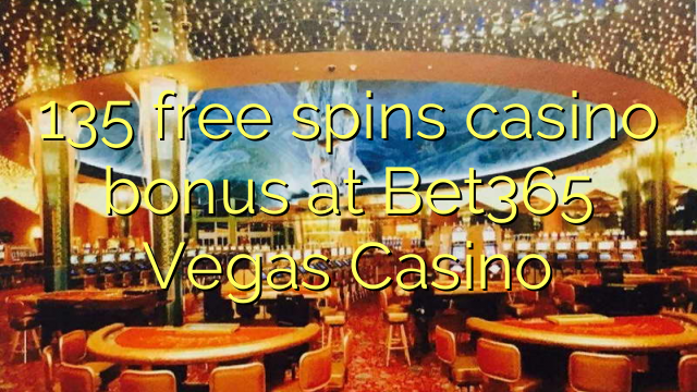 135 free spins casino bonus at Bet365 Vegas Casino
