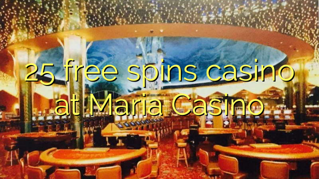 25 free spins casino at Maria Casino