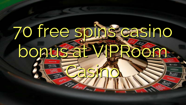 70 gratis spins casino bonus bij VIPRoom Casino