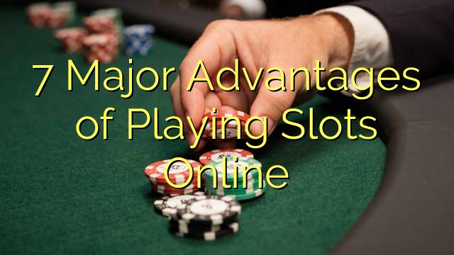 7 Online Slot Playing üstünlükləri