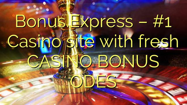 போனஸ் எக்ஸ்பிரஸ் - புதிய CASINO BONUS ODES உடன் # கான்ஸினோ தளம்