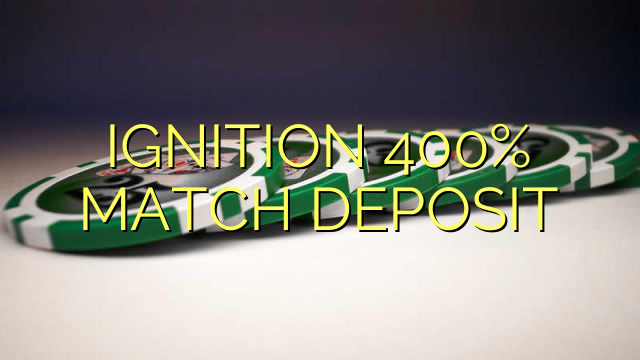 IGNITION 400% MATCH DEPOSIT
