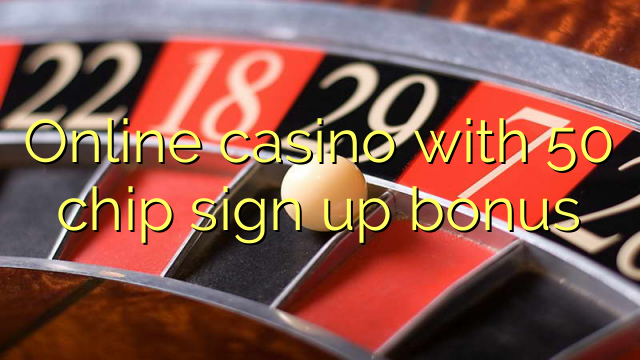 Online casino with 50 chip sign up bonus