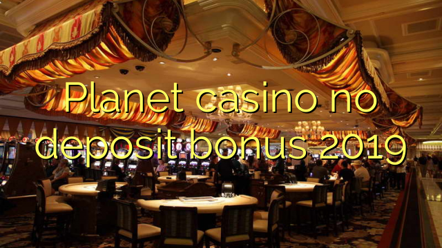 Planet casino no deposit bonus 2019