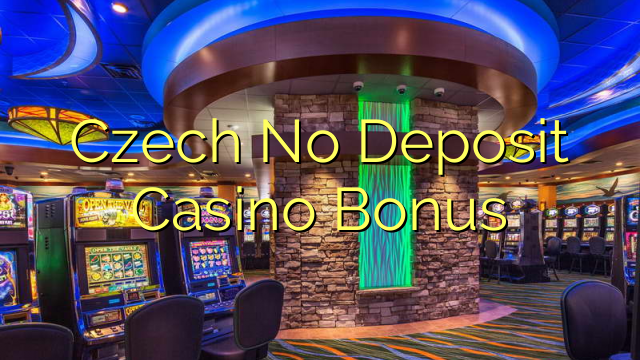 Czech No Deposit Casino Bonus