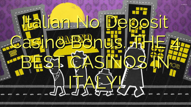 Italian No Deposit Bonus Casino. U 4 BEST CASINOS IN ITALIE!