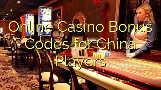 Online Casino Bonus Codes vir China Spelers