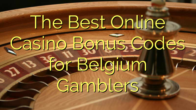 The Best Online Casino Bonus Codes for Belgium Gamblers
