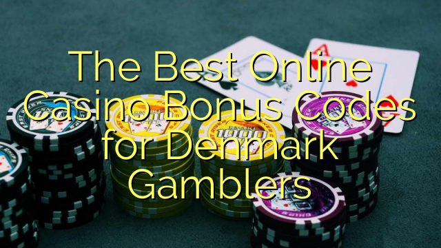The Best Online Casino Bonus Codes ho an'ny Danemarka Gamblers