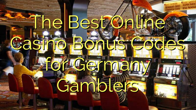 The Best Online Casino Bonus Codes for Germany Gamblers