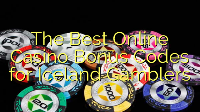 The Best Online Casino Bonus Codes for Iceland Gamblers