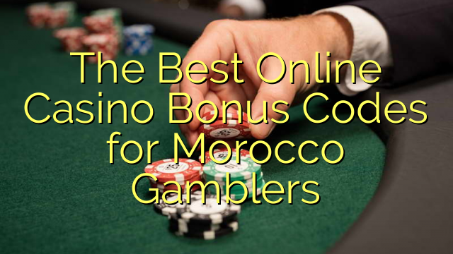 The Best Online Casino Bonus Codes for Morocco Gamblers