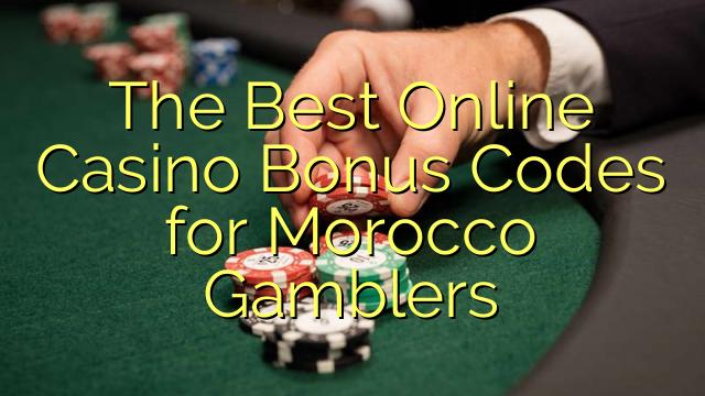 Լավագույն Օնլայն խաղատուն Bonus Codes համար Morocco Gamblers