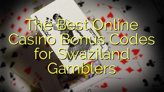 The Best Online Casino Bonus Codes for Swaziland Gamblers
