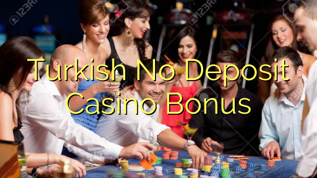 Turkish No Deposit Casino Bonus